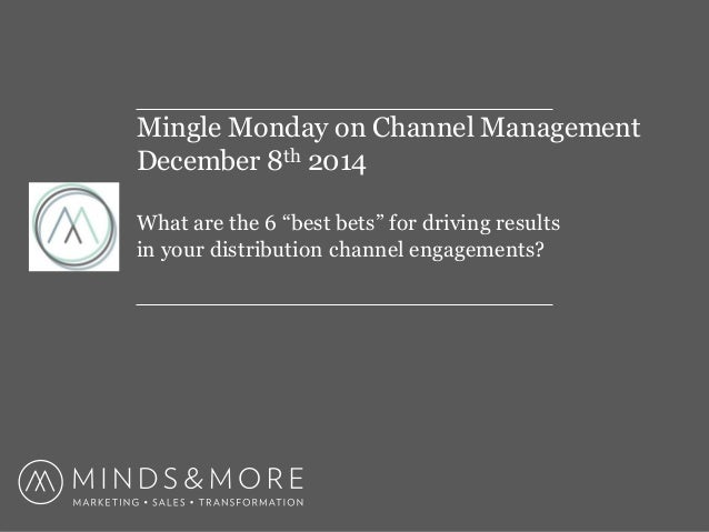 "Mingle Monday on Channel Management  December 8th 2014  What are the 6 ""best bets"" for driving results  in your distributi..."