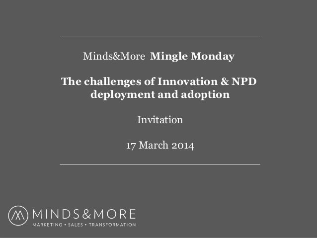 Minds&More Mingle Monday The challenges of Innovation & NPD deployment and adoption Invitation 17 March 2014