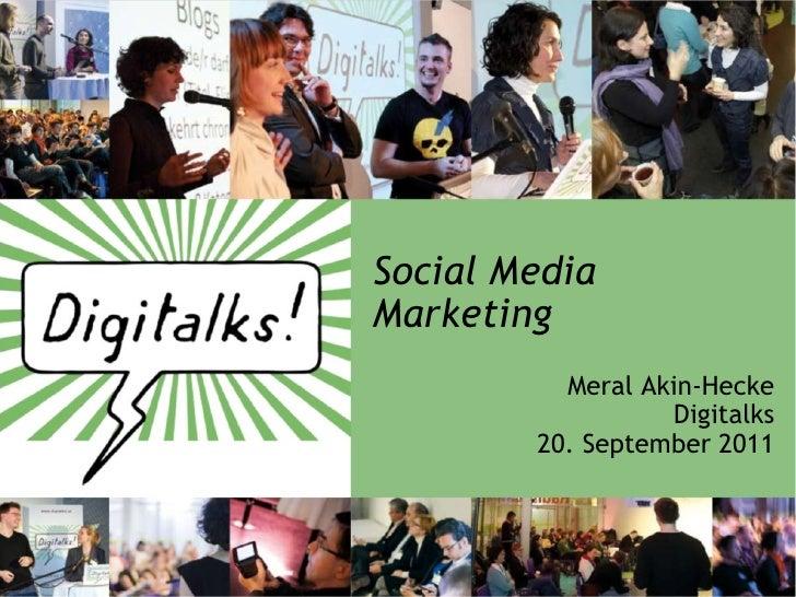 Social MediaMarketing          Meral Akin-Hecke                  Digitalks        20. September 2011