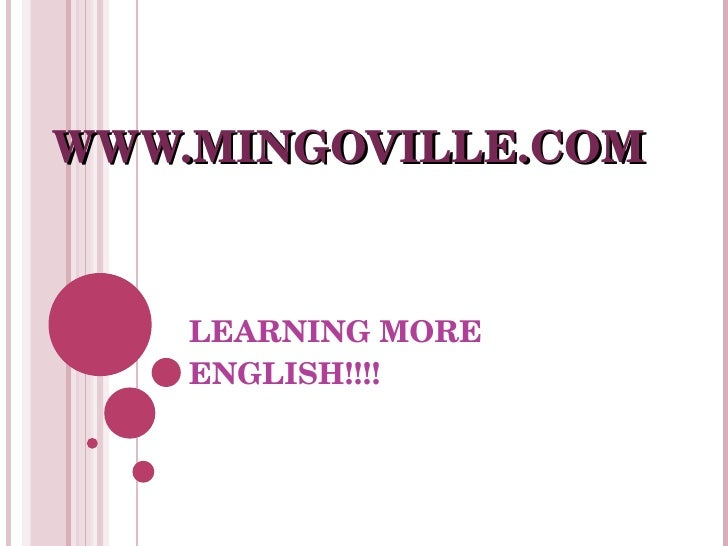 LEARNING MORE ENGLISH!!!! WWW.MINGOVILLE.COM