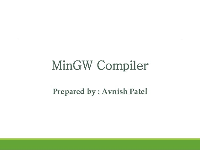 MinGW Compiler Prepared by : Avnish Patel