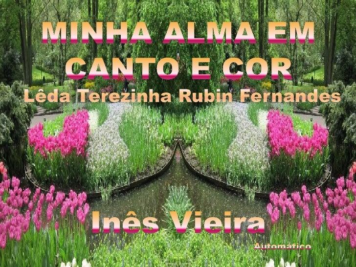 Quero vestir de flores minha alma,Destas bem lindas, em cores, perfumadas!Quero plantar ao seu redor belas roseiras    Mar...