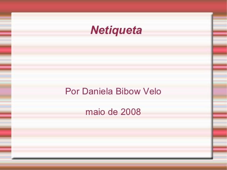 Netiqueta Por Daniela Bibow Velo maio de 2008