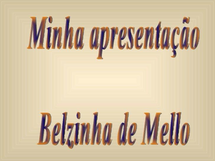 Minha apresentação Belzinha de Mello