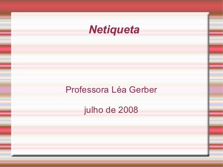 Netiqueta Professora Léa Gerber julho de 2008