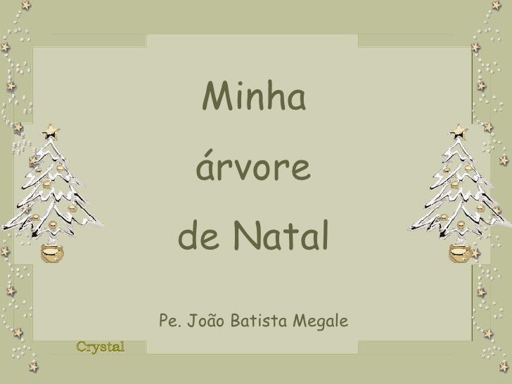 Minha árvore de Natal Pe. João Batista Megale
