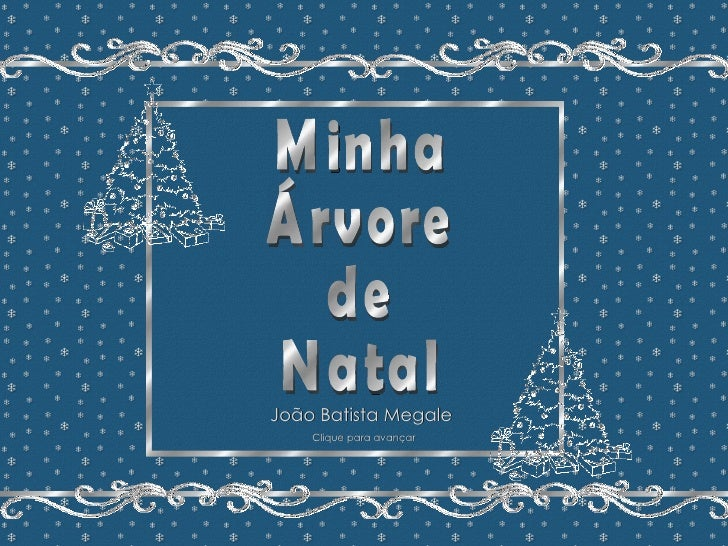Minha Árvore de Natal João Batista Megale  Repasse sem retirar os créditos Formatação: Maristela Ferreira Minha Árvore de ...