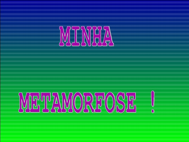 MINHA METAMORFOSE !