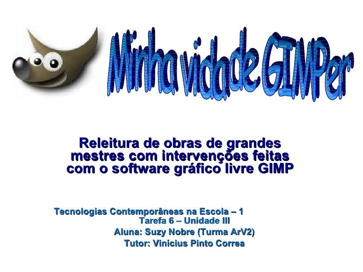 Releitura de obras de grandes mestres com intervenções feitas com o software gráfico livre GIMP Tecnologias Contemporâneas...
