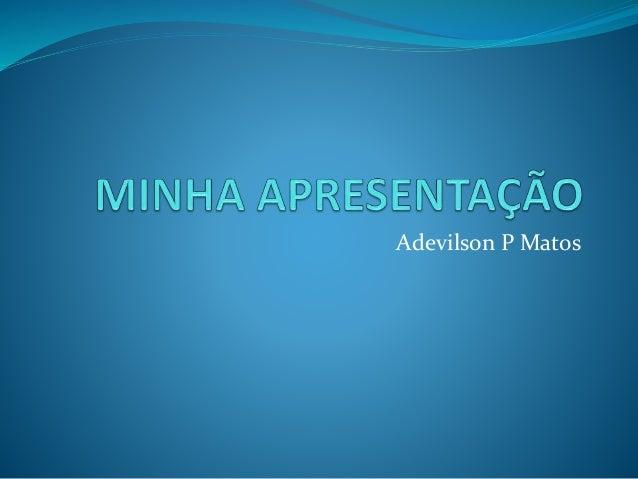 Adevilson P Matos