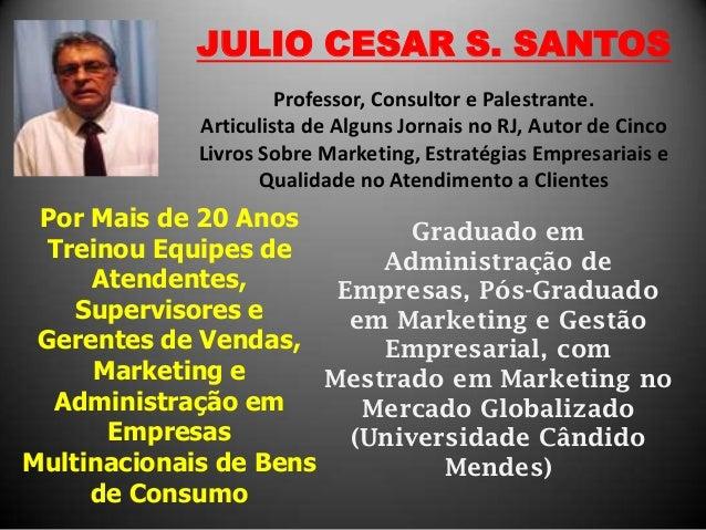 JULIO CESAR S. SANTOS Professor, Consultor e Palestrante. Articulista de Alguns Jornais no RJ, Autor de Cinco Livros Sobre...