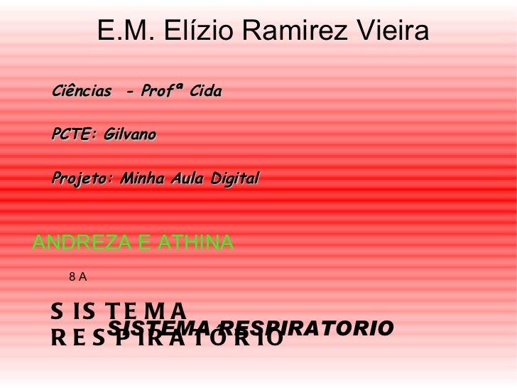 E.M. Elízio Ramirez Vieira Ciências  - Profª Cida PCTE: Gilvano Projeto: Minha Aula Digital ANDREZA E ATHINA SISTEMA RESPI...