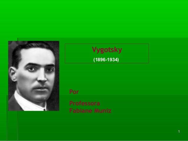 11 Vygotsky (1896-1934) Por Professora Fabiane Muniz
