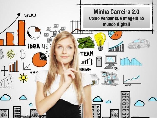 © Roberto Dias Duarte Minha Carreira 2.0 Como vender sua imagem no mundo digital! Imagens: depositphotos.com