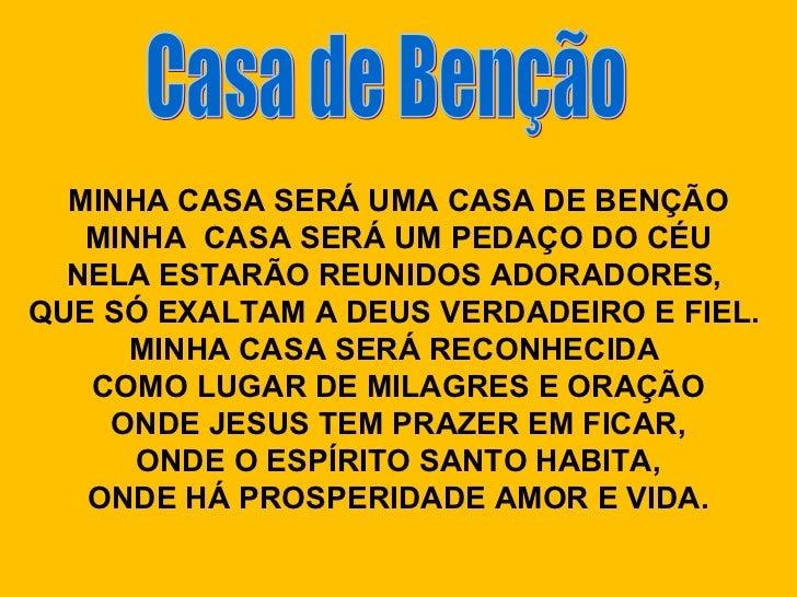 MINHA CASA SERÁ UMA CASA DE BENÇÃO   MINHA CASA SERÁ UM PEDAÇO DO CÉU  NELA ESTARÃO REUNIDOS ADORADORES,QUE SÓ EXALTAM A D...