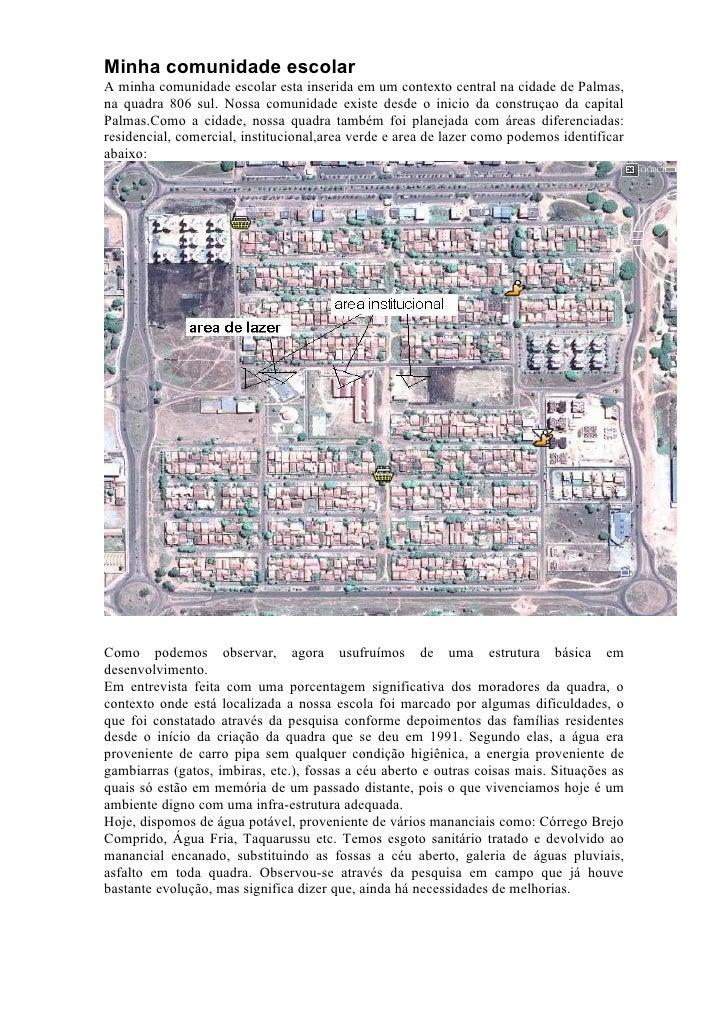 Minha comunidade escolar A minha comunidade escolar esta inserida em um contexto central na cidade de Palmas, na quadra 80...