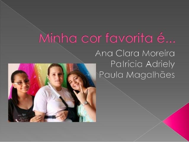 Minha cor favorífa é. .. Ana Clara Moreira  W¡ PaTrícía Aariely a ,    Paula Magalhaes      _.