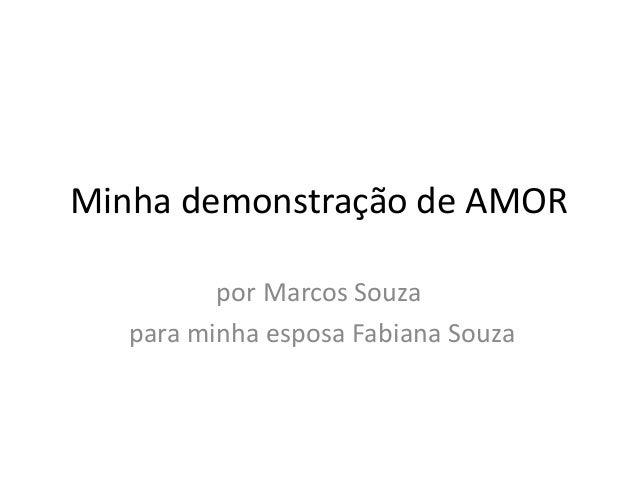 Minha demonstração de AMOR por Marcos Souza para minha esposa Fabiana Souza