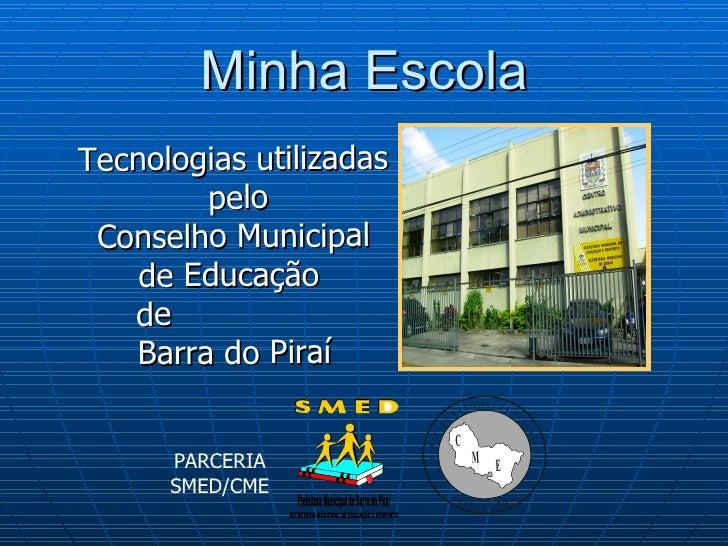 Minha Escola Tecnologias utilizadas  pelo Conselho Municipal de Educação  de  Barra do Piraí PARCERIA SMED/CME