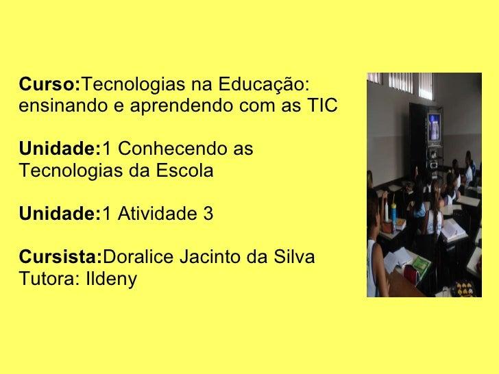 Curso: Tecnologias na Educação: ensinando e aprendendo com as TIC Unidade: 1 Conhecendo as Tecnologias da Escola  Unidade:...
