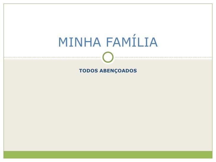 TODOS ABENÇOADOS MINHA FAMÍLIA