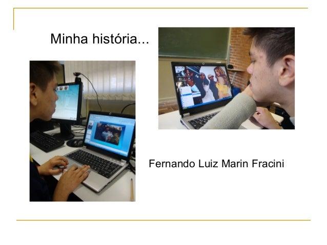 Minha história... Fernando Luiz Marin Fracini