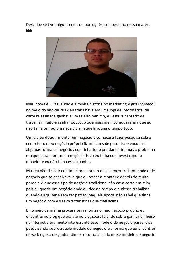 Desculpe se tiver alguns erros de português, sou péssimo nessa matéria kkk  Meu nome é Luiz Claudio e a minha história no ...