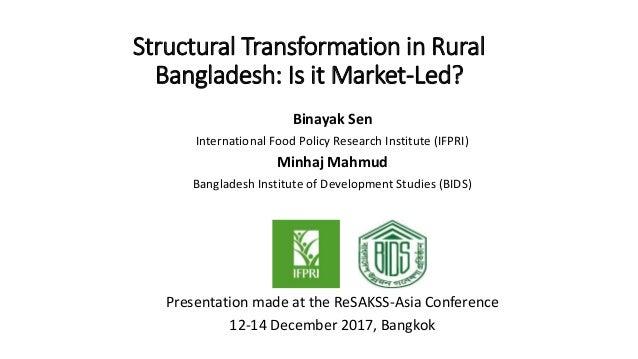 Structural Transformation in Rural Bangladesh: Is it Market-Led? Binayak Sen International Food Policy Research Institute ...