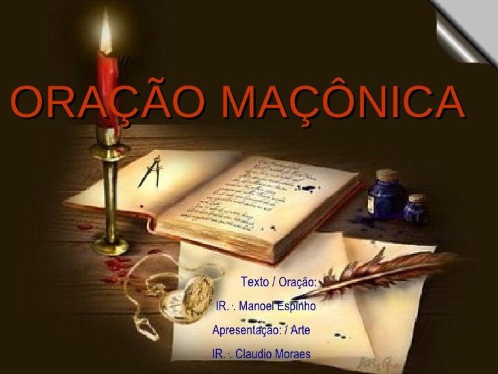 ORAÇÃO   MAÇÔNICA Texto /  Oração: IR.·. Manoel Espinho Apresentação: / Arte IR.·. Claudio Moraes