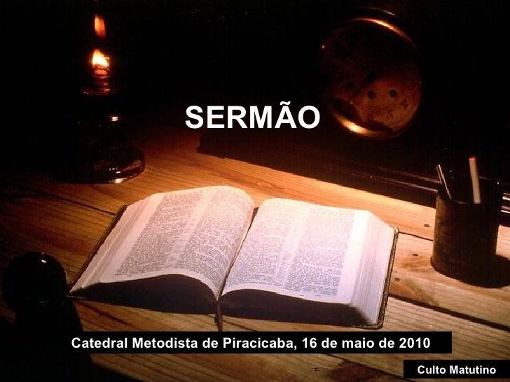 SERMÃO Catedral Metodista de Piracicaba, 16 de maio de 2010 Culto Matutino