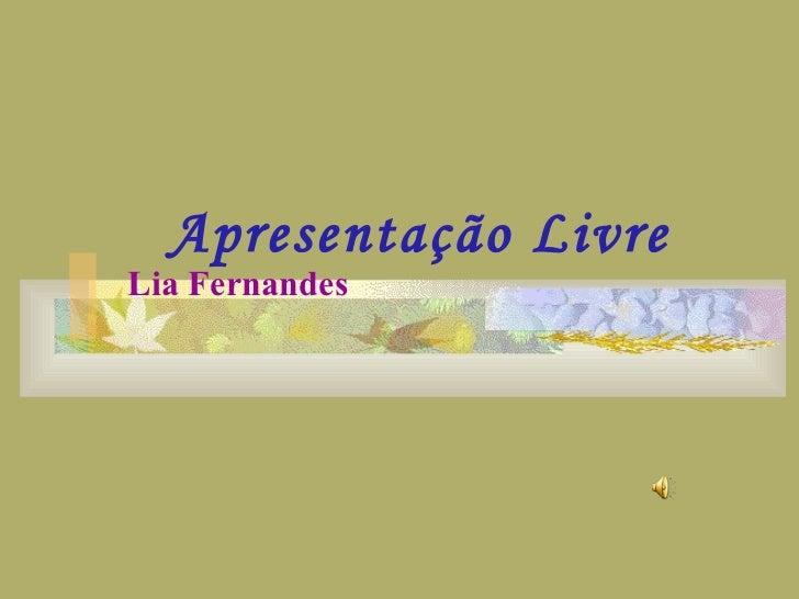 Apresentação Livre Lia Fernandes