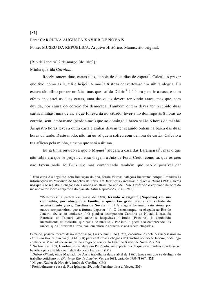 [81]Para: CAROLINA AUGUSTA XAVIER DE NOVAISFonte: MUSEU DA REPÚBLICA. Arquivo Histórico. Manuscrito original.[Rio de Janei...