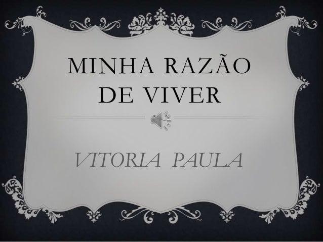 MINHA RAZÃO DE VIVER VITORIA PAULA