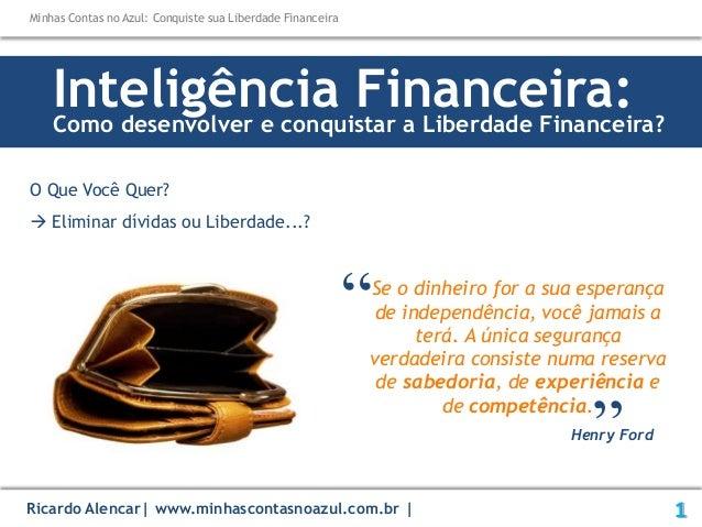 Inteligência Financeira:Como desenvolver e conquistar a Liberdade Financeira? O Que Você Quer?  Eliminar dívidas ou Liber...