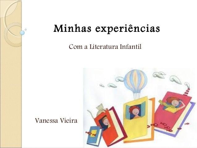 Minhas experiências Com a Literatura Infantil  Vanessa Vieira