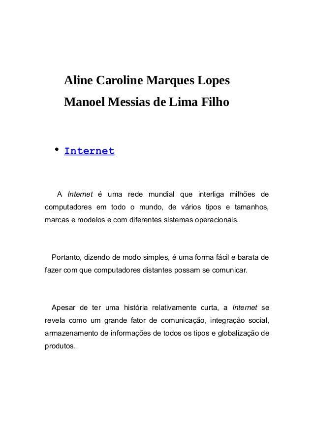Aline Caroline Marques Lopes  Manoel Messias de Lima Filho  • Internet  A Internet é uma rede mundial que interliga milhõe...