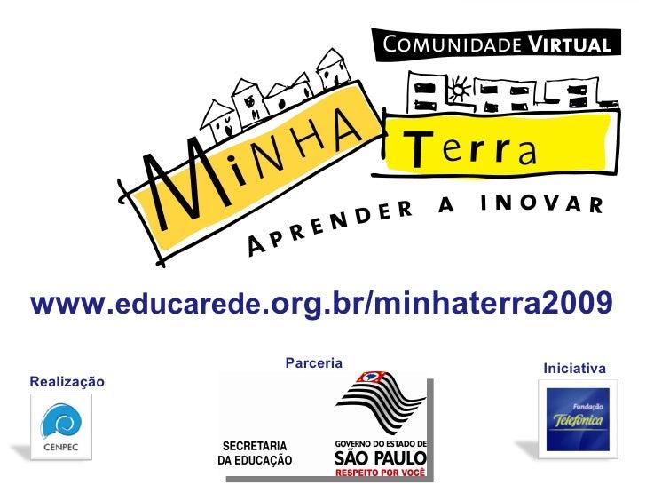 Realização Iniciativa www. educarede .org.br/minhaterra2009 www.educarede.org.br/minhaterra2009 Parceria