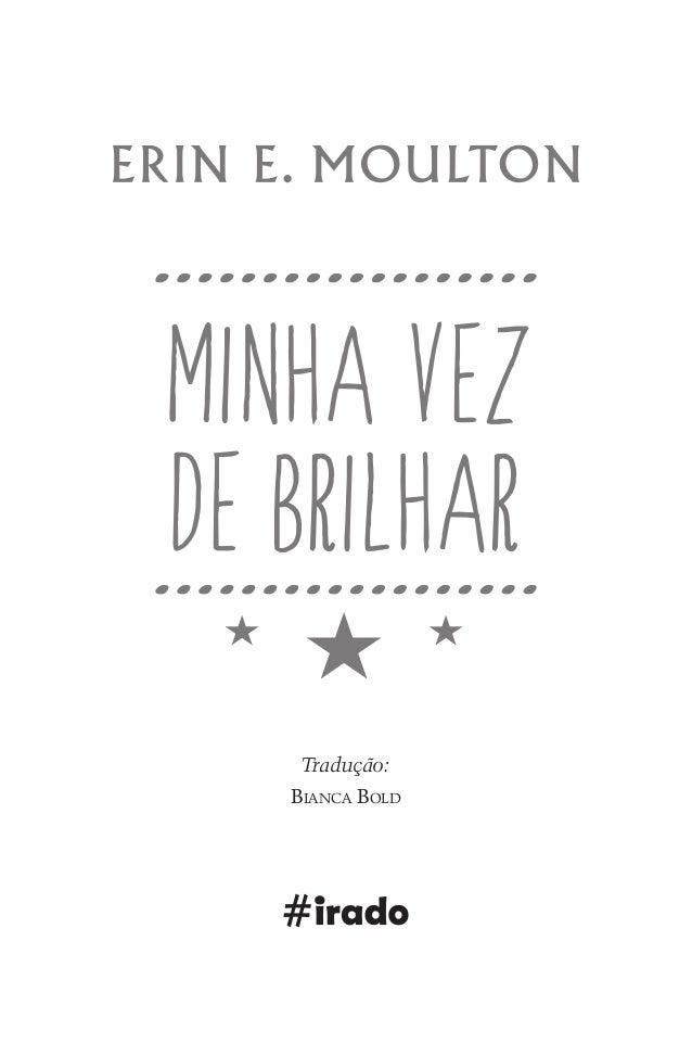 Tradução: Bianca Bold Minha_vez_de_brilhar_14_x_21.indd 3 30/04/2014 18:16:42