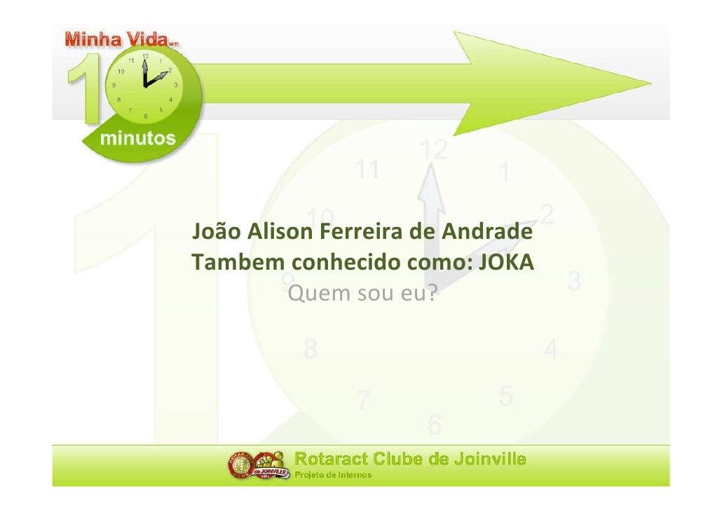 João Alison Ferreira de Andrade Tambem conhecido como: JOKA          Quem sou eu?