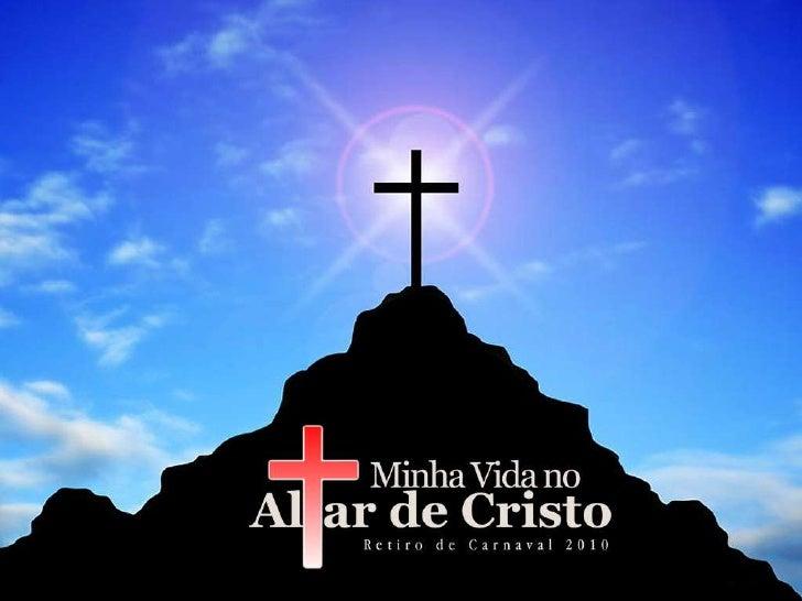 Minha Vida No Altar De Cristo