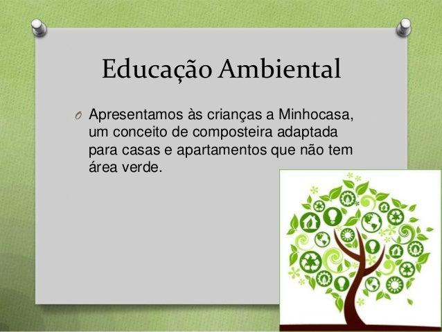 Educação Ambiental O Apresentamos às crianças a Minhocasa,  um conceito de composteira adaptada para casas e apartamentos ...