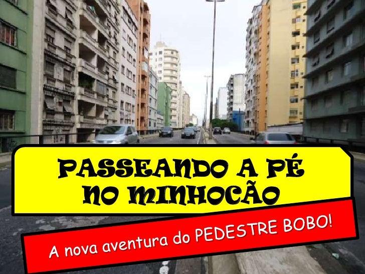 PASSEANDO A PÉ <br />NO MINHOCÃO<br />A nova aventura do PEDESTRE BOBO!<br />