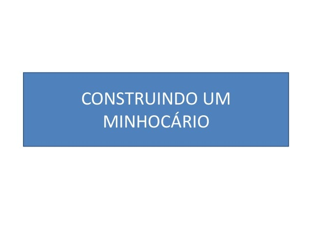 CONSTRUINDO UM MINHOCÁRIO