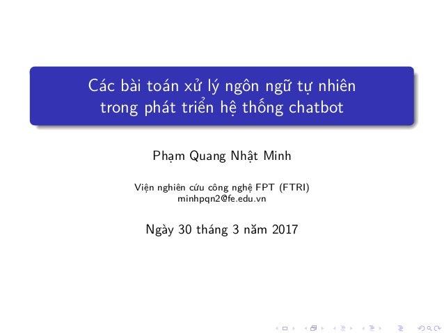 Các bài toán x lý ngôn ng t nhiên trong phát tri n h th ng chatbot Ph m Quang Nh t Minh Vi n nghiên c u công ngh FPT (FTRI...