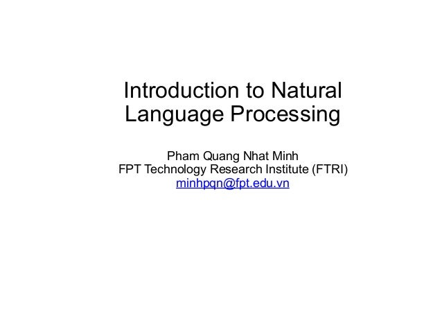 Introduction to Natural Language Processing Pham Quang Nhat Minh FPT Technology Research Institute (FTRI) minhpqn@fpt.edu....