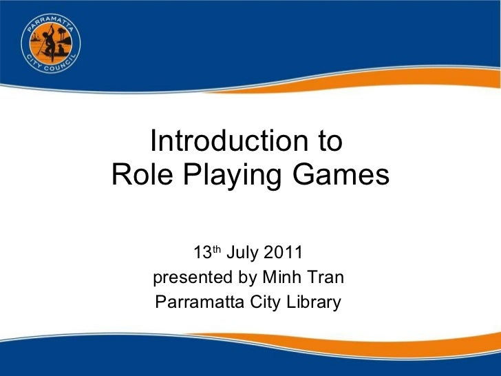 Introduction to  Role Playing Games 13 th  July 2011 presented by Minh Tran Parramatta City Library