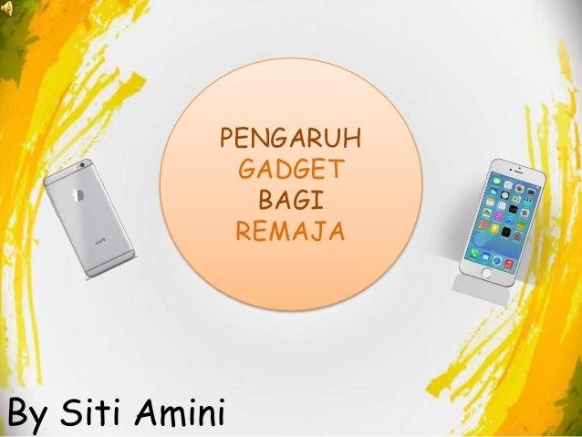 By Siti Amini PENGARUH GADGET BAGI REMAJA