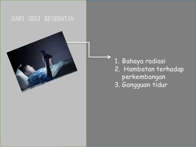 DARI SEGI KESEHATAN 1. Bahaya radiasi 2. Hambatan terhadap perkembangan 3. Gangguan tidur