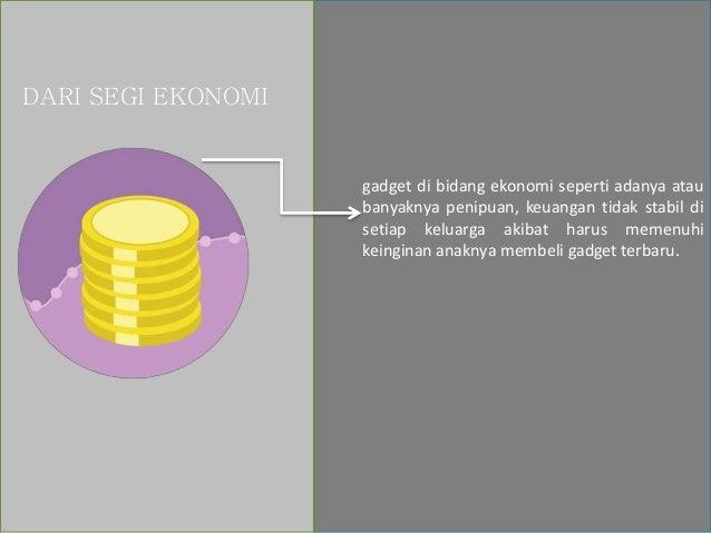 DARI SEGI EKONOMI gadget di bidang ekonomi seperti adanya atau banyaknya penipuan, keuangan tidak stabil di setiap keluarg...