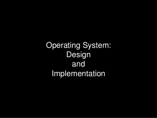 Operating System: Design and Implementation